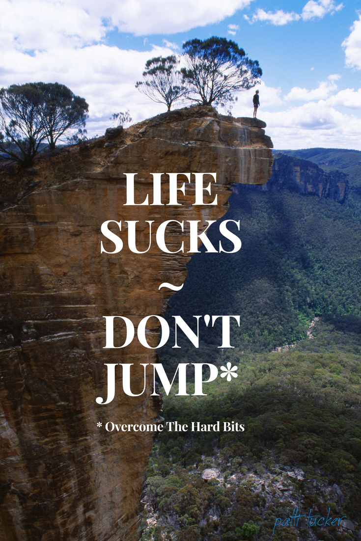 Life Sucks. How To Overcome the Hard Bits