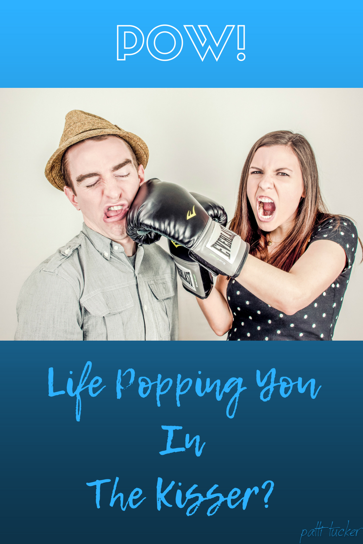 Is Life Popping You in the Kisser?